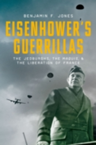 Ebook in inglese Eisenhowers Guerrillas: The Jedburghs, the Maquis, and the Liberation of France Jones, Benjamin F.