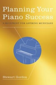 Ebook in inglese Planning Your Piano Success: A Blueprint for Aspiring Musicians Gordon, Stewart