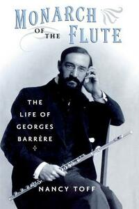 Monarch of the Flute: The Life of Georges Barrere - Nancy Toff - cover