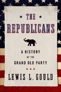 Foto Cover di Republicans: A History of the Grand Old Party, Ebook inglese di Lewis L. Gould, edito da Oxford University Press