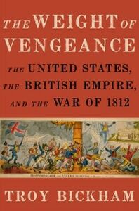 Foto Cover di Weight of Vengeance: The United States, the British Empire, and the War of 1812, Ebook inglese di Troy Bickham, edito da Oxford University Press