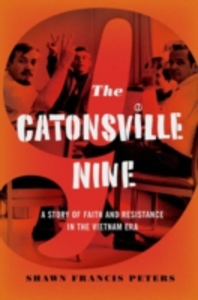 Ebook in inglese Catonsville Nine: A Story of Faith and Resistance in the Vietnam Era Peters, Shawn Francis