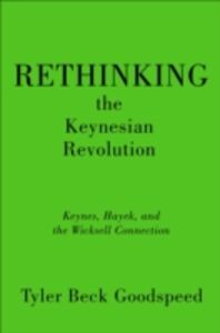Ebook in inglese Rethinking the Keynesian Revolution: Keynes, Hayek, and the Wicksell Connection Goodspeed, Tyler Beck