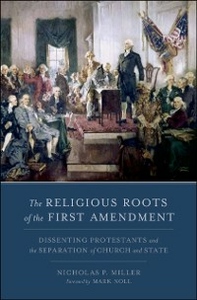 Ebook in inglese Religious Roots of the First Amendment: Dissenting Protestants and the Separation of Church and State Miller, Nicholas P.