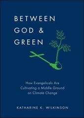 Between God & Green: How Evangelicals Are Cultivating a Middle Ground on Climate Change