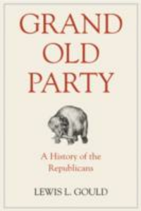 Ebook in inglese Grand Old Party: A History of the Republicans Gould, Lewis L.