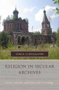 Ebook in inglese Religion in Secular Archives: Soviet Atheism and Historical Knowledge Luehrmann, Sonja