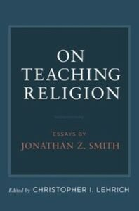 Ebook in inglese On Teaching Religion: Essays by Jonathan Z. Smith -, -