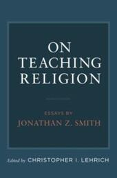 On Teaching Religion: Essays by Jonathan Z. Smith