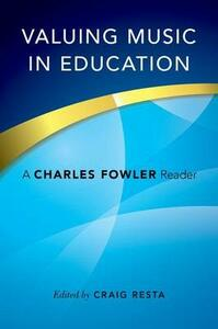 Valuing Music in Education: A Charles Fowler Reader - cover