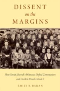 Foto Cover di Dissent on the Margins: How Soviet Jehovahs Witnesses Defied Communism and Lived to Preach About It, Ebook inglese di Emily B. Baran, edito da Oxford University Press
