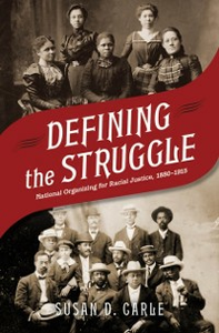 Ebook in inglese Defining the Struggle: National Organizing for Racial Justice, 1880-1915 Carle, Susan D.