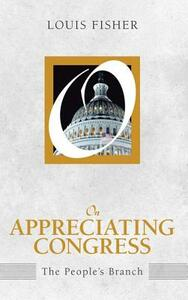 On Appreciating Congress: The People's Branch (On Politics) - Louis Fisher - cover