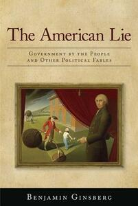 The American Lie: Government by the People and Other Political Fables - Benjamin Ginsberg - cover