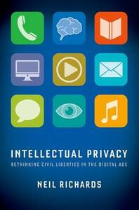 Intellectual Privacy: Rethinking Civil Liberties in the Digital Age - Neil Richards - cover