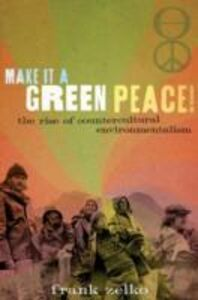 Ebook in inglese Make It a Green Peace!: The Rise of Countercultural Environmentalism Zelko, Frank