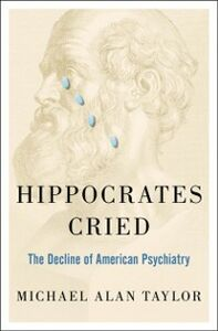 Ebook in inglese Hippocrates Cried: The Decline of American Psychiatry Taylor, Michael A