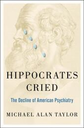 Hippocrates Cried: The Decline of American Psychiatry