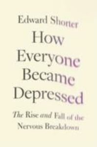 Ebook in inglese How Everyone Became Depressed: The Rise and Fall of the Nervous Breakdown Shorter, Edward