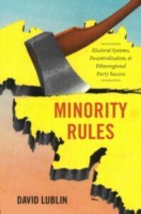 Foto Cover di Minority Rules: Electoral Systems, Decentralization, and Ethnoregional Party Success, Ebook inglese di David Lublin, edito da Oxford University Press