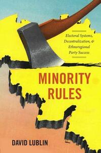 Minority Rules: Electoral Systems, Decentralization, and Ethnoregional Party Success - David Lublin - cover