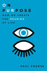 Ebook in inglese On Purpose: How We Create the Meaning of Life Froese, Paul