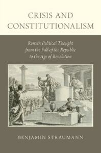 Foto Cover di Crisis and Constitutionalism: Roman Political Thought from the Fall of the Republic to the Age of Revolution, Ebook inglese di Benjamin Straumann, edito da Oxford University Press