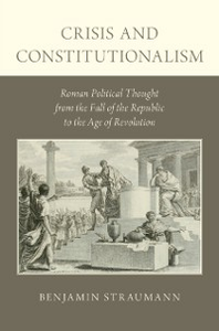 Ebook in inglese Crisis and Constitutionalism: Roman Political Thought from the Fall of the Republic to the Age of Revolution Straumann, Benjamin