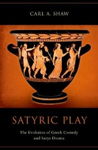 Ebook in inglese Satyric Play: The Evolution of Greek Comedy and Satyr Drama Shaw, Carl