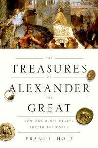 Foto Cover di Treasures of Alexander the Great: How One Man's Wealth Shaped the World, Ebook inglese di Frank L. Holt, edito da Oxford University Press