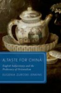 Foto Cover di Taste for China: English Subjectivity and the Prehistory of Orientalism, Ebook inglese di Eugenia Zuroski Jenkins, edito da Oxford University Press