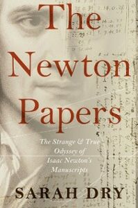 Ebook in inglese Newton Papers: The Strange and True Odyssey of Isaac Newton's Manuscripts Dry, Sarah