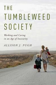 The Tumbleweed Society: Working and Caring in an Age of Insecurity - Allison J. Pugh - cover