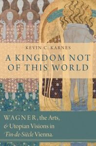 Ebook in inglese Kingdom Not of This World: Wagner, the Arts, and Utopian Visions in Fin-de-Siecle Vienna Karnes, Kevin C.