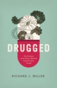 Ebook in inglese Drugged: The Science and Culture Behind Psychotropic Drugs Miller, Richard J.