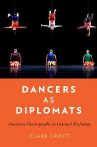 Ebook in inglese Dancers as Diplomats: American Choreography in Cultural Exchange Croft, Clare