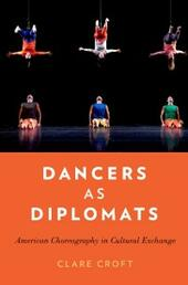Dancers as Diplomats: American Choreography in Cultural Exchange