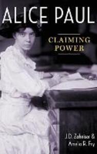 Alice Paul: Claiming Power - J. D. Zahniser,Amelia R. Fry - cover