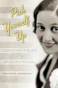 Pick Yourself Up: Dorothy Fields and the American Musical - Charlotte Greenspan - cover