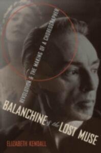 Foto Cover di Balanchine & the Lost Muse: Revolution & the Making of a Choreographer, Ebook inglese di Elizabeth Kendall, edito da Oxford University Press