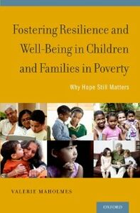 Foto Cover di Fostering Resilience and Well-Being in Children and Families in Poverty: Why Hope Still Matters, Ebook inglese di Valerie Maholmes, edito da Oxford University Press