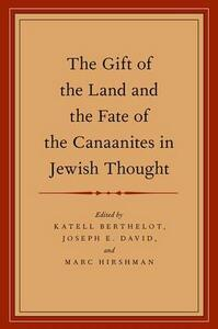 The Gift of the Land and the Fate of the Canaanites in Jewish Thought - Katell Berthelot,Joseph E. David,Marc Hirshman - cover