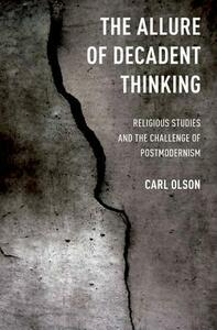 The Allure of Decadent Thinking: Religious Studies and the Challenge of Postmodernism - Carl Olson - cover