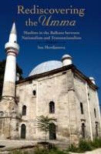 Foto Cover di Rediscovering the Umma: Muslims in the Balkans between Nationalism and Transnationalism, Ebook inglese di Ina Merdjanova, edito da Oxford University Press