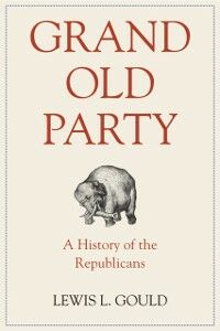 Foto Cover di Grand Old Party: A History of the Republicans, Ebook inglese di Lewis L. Gould, edito da Oxford University Press, USA