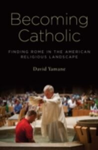 Foto Cover di Becoming Catholic: Finding Rome in the American Religious Landscape, Ebook inglese di David Yamane, edito da Oxford University Press
