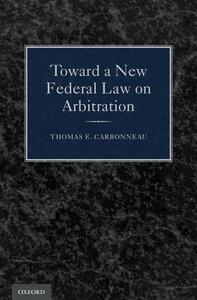Toward a New Federal Law on Arbitration - Thomas E. Carbonneau - cover