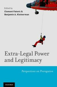 Extra-Legal Power and Legitimacy: Perspectives on Prerogative - cover