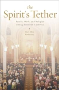 Ebook in inglese Spirits Tether: Family, Work, and Religion among American Catholics Konieczny, Mary Ellen