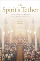 Spirits Tether: Family, Work, and Religion among American Catholics